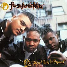 F.U. Don't Take It Personal is the debut studio album from American hip hop group Fu-Schnickens, released February 25, 1992 on Jive Records. Recording sessions for the album took place at Battery Studios in New York, New York