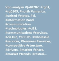 Vpn analysis #[at0782, #rg01, #rg0105, #north #america, #united #states, #ci, #information #and #communication #technologies, #ci11, #communications #services, #ci1102, #ci1105, #wholesale #services, #business #services, #competitive #structure, #drivers, #market #share, #market #trends, #restraints, #revenues, #strategy, #technology #trends, #published, #content-source-mk, #at # #verizon; #level #3; #sprint; #paetec; #global #crossing; #xo, #svc9681, #]…