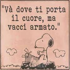 Va' dove ti porta il cuore, ma vacci armato. #snoopy #vignetta #vignette #cuore #amore #love