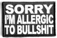 Sorry I'm Allergic To Bullshit Embroidered MC Club Funny Biker Patch PAT-2575 - http://weirdthingstobuy.net/sorry-im-allergic-to-bullshit-embroidered-mc-club-funny-biker-patch-pat-2575