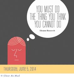 June 5, 2014 ~ You Must Do the Thing You Think You Cannot Do - Today is Going To Be A Great Day! Calendar ~ #eleanorroosevelt #clearasmud #page-a-day