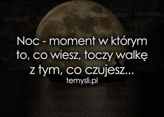 Noc moment w którym to, co wiesz True Quotes, Funny Quotes, Some Words, Quotations, It Hurts, Poems, Inspirational Quotes, Thoughts, Humor