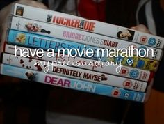 HAVE A MOVIE MARATHON... DONE LOTS OF TIMES!