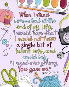 """When I stand before God at the end of my life, I would hope that I would not have a single bit of talent left, and could say, """"I used everything You gave me."""" - Erma Bombeck --- All my talents were given from God and they are for God! Sunday Inspiration, Spiritual Inspiration, Erma Bombeck Quotes, Cool Words, Wise Words, Great Quotes, Inspirational Quotes, Quick Quotes, Awesome Quotes"""