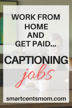 work from home as a captioner | captioning jobs| work from home and get paid via @https://www.pinterest.com/smartcents/