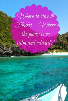 Where to stay in Phuket  Where the party is or calm and relaxed? The Best Places to Stay in Phuket!