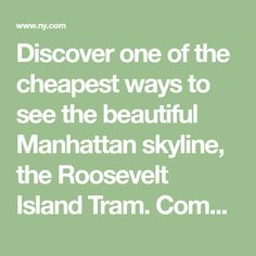 Discover one of the cheapest ways to see the beautiful Manhattan skyline, the Roosevelt Island Tram. Come to NY.com to get directions and the latest fare information.