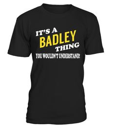 "# Its a BADLEY Thing - Name Shirts .    It's a BADLEY Thing. You Wouldn't Understand Name ShirtsSpecial Offer, not available anywhere else!Available in a variety of styles and colorsBuy yours now before it is too late! Secured payment via Visa / Mastercard / Amex / PayPal / iDeal How to place an order  Choose the model from the drop-down menu Click on ""Buy it now"" Choose the size and the quantity Add your delivery address and bank details And that's it!"