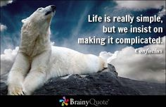 Life is really simple, but we insist on making it complicated. I think the reason is our desire has control our minds Brainy Quotes, Great Quotes, Funny Quotes, Inspirational Quotes, Motivational Quotations, Genius Quotes, Simple Quotes, Awesome Quotes, Confucius Quotes
