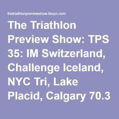 The Triathlon Preview Show: TPS 35: IM Switzerland, Challenge Iceland, NYC Tri, Lake Placid, Calgary 70.3 and Whistler Whistler, Triathlon, Calgary, Iceland, Switzerland, Challenges, Nyc, Ice Land, Triathalon