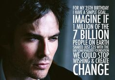Let's make Ian Somerhalder's 35th Birthday Wish one to remember!!! Wish him a happy birthday by supporting ISF with a simple donation of $35 ;) www.isfoundation.org