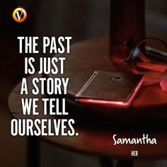 """Samantha (Scarlett Johansson) in Her: """"The past is just a story we tell ourselves. Steve Martin, Riddles, Scarlett Johansson, Movie Quotes, Deep Thoughts, 21st Century, The Past, Mindfulness, Film"""