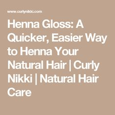 Henna Gloss: A Quicker, Easier Way to Henna Your Natural Hair   Curly Nikki   Natural Hair Care