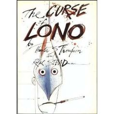 The Curse of Lono - Hunter S. Thompson Art by Ralph Steadman yes! This book rules Ralph Steadman, Hunter S. Thompson, Books To Read, My Books, Original Copy, Fear And Loathing, George Orwell, Cover Design, Book Design