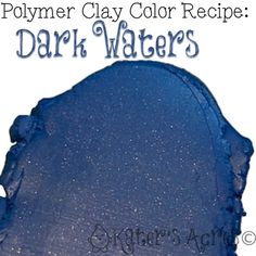 Polymer Clay Color Recipe for Dark Waters by Katie Oskin   LINK=>BLOG AND STORE, LOTS OF FREE GREAT POLYMER CLAY TUTORIALS