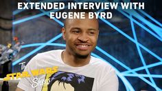'The Star Wars Show' Extended Interview With Eugene Byrd