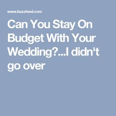 Can You Stay On Budget With Your Wedding?...I didn't go over