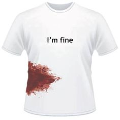 You can be injured in a zombie apocalypse. Scare people with the I'm Fine Bloody Zombie T-shirt from Bad Idea T-shirts. Funny Tees, Funny Tshirts, T Shirt Time, Zombie T Shirt, Slogan Tshirt, American Apparel, Cool Shirts, Graphic Tees, Shirt Designs