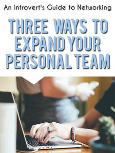 An Introvert's Guide to Networking: Three Ways to Expand Your Personal Team