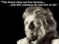 "Richard Branson ""the brave may not love forever, but the cautious do not live at all"""