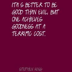 stephen king quotes pics | Stephen King It's better to be good than evil, but Quote