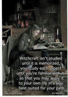 """""""Witchcraft isn't studied until it is memorized, you study each aspect until you're familiar with it so that you may apply it to your own life in a way best suited for your path."""""""