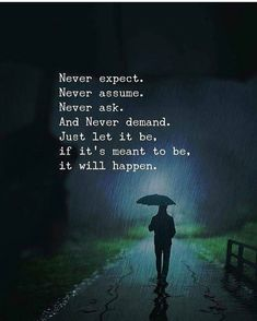 Positive Quotes : Never expect. Never assume. And never demand. Just let it be. - Hall Of Quotes Life Quotes Love, Wisdom Quotes, True Quotes, Great Quotes, Words Quotes, Motivational Quotes, Inspirational Quotes, Sayings, Qoutes