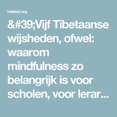 'Vijf Tibetaanse wijsheden, ofwel: waarom mindfulness zo belangrijk is voor scholen, voor leraren en leerlingen' - hetkind