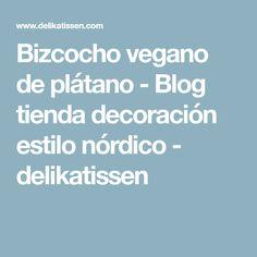 Bizcocho vegano de plátano - Blog tienda decoración estilo nórdico - delikatissen