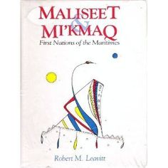 Maliseet and Micmac : First Nations of the Maritimes Indigenous Education, First Nations, Ancestry, Family History, Nonfiction, Nativity, North America, Language, Symbols