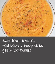 Ezo-the-bride's red lentil soup (Ezo gelin çorbası) | This soup is named after a real person: Ezo was a very beautiful woman born in the early 20th century who was unhappily married. She tried to make her mother-in-law like her by making her this soup. Her story and the recipe spread all over Turkey, and today Ezo's soup is eaten for breakfast or as part of a main meal. I like it as part of a hearty weekend brunch.