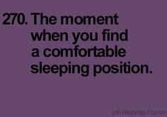 especially when you find it immediately and wake up the following morning in that same position :)