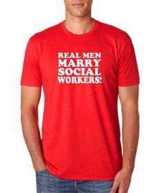 Real Men Marry Social Workers mens tshirt by createmeatshirt, $12.65