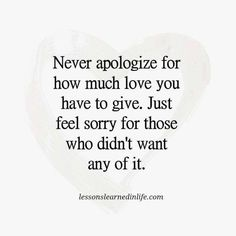 Lessons Learned in Life | Never apologize for your love.
