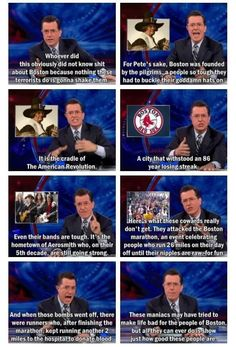 When he made a tribute to Boston after the bombings that managed to be both funny and reverent.   22 Times Stephen Colbert Was The Perfect Man