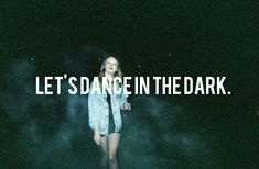 Let's dance in the dark