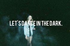 Let's dance in the dark