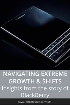 Navigating extreme growth and shifts- Insights from the story of BlackBerry