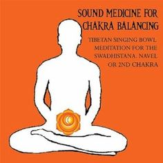 Sound Medicine for Chakra Balancing Singing Bowl Meditation for the Swadhistana, Navel or 2nd Chakra