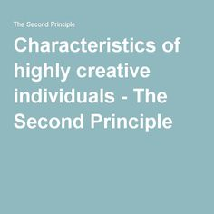 Characteristics of highly creative individuals - The Second Principle