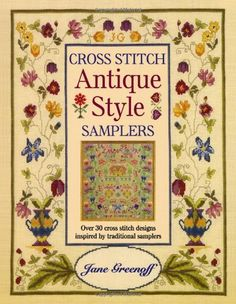 Cross Stitch Antique Style Samplers: Over 30 Cross Stitch Designs Inspired by Traditional Samplers.