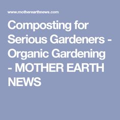 Composting for Serious Gardeners - Organic Gardening - MOTHER EARTH NEWS
