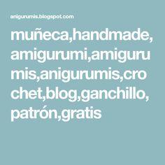 muñeca,handmade,amigurumi,amigurumis,anigurumis,crochet,blog,ganchillo,patrón,gratis Blog, Handmade, Maria Jose, Angeles, Ideas, Baby Dolls, Log Projects, Amigurumi Patterns, Crochet Throw Pattern
