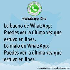 Lo bueno de WhatsApp: Puedes ver la última vez que estuvo en linea. Lo malo de WhatsApp: Puedes ver la última vez que estuvo en linea.