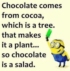 I don't like salad! Now, 'cause of this, I do NOT like chocolate!