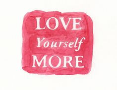 Love Yourself More!