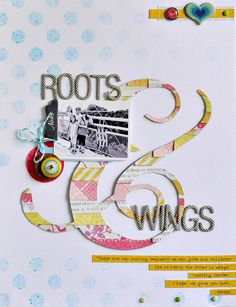 Roots and wings one of my favourite sayings, must include it in a layout soon.