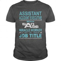 Because Badass Miracle Worker Is Not An Official Job Title ASSISTANT ACCOUNT EXECUTIVE - personalized t shirts #custom hoodies #work shirt