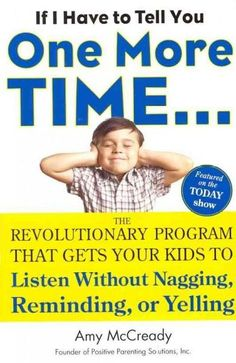 If I Have to Tell You One More Time: The Revolutionary Program That Gets Your Kids to Listen Without Nagging, Rem...