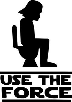 Star Wars bathroom quote - USE THE FORCE